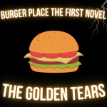 Burger Place The First Novel: The Golden Tears